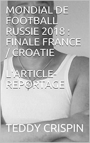 Couverture du livre MONDIAL DE FOOTBALL RUSSIE 2018 : FINALE FRANCE   CROATIE L'ARTICLE-REPORTAGE