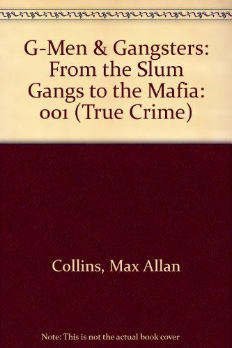 G-Men & Gangsters: From the Slum Gangs to the Mafia (True Crime) by Collins, Max Allan, Hagenauer, George (1993) Taschenbuch