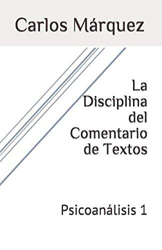 La Disciplina del Comentario de Textos: Psicoanálisis 1