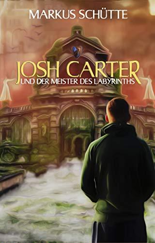 JOSH CARTER und der Meister des Labyrinths von [Schütte, Markus]