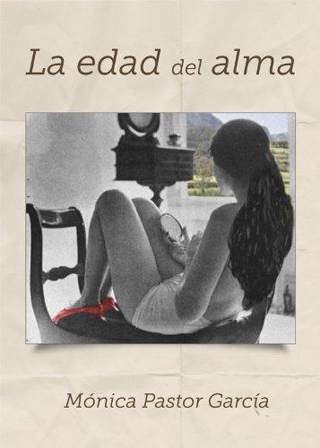 LA EDAD DEL ALMA por Mónica Pastor García