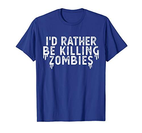 Halloween Lustiger Zombie Ich würde eher Zombies töten. T-Shirt (Töten Zombie Kostüm)