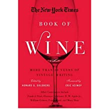 [(The New York Times Book of Wine: More Than 30 Years of Vintage Writing)] [ Edited by Howard G. Goldberg, Foreword by Eric Asimov ] [August, 2012]
