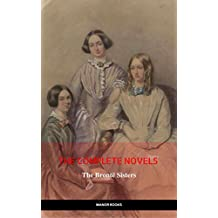 The Brontë Sisters: The Complete Novels (The Greatest Writers of All Time) (English Edition)