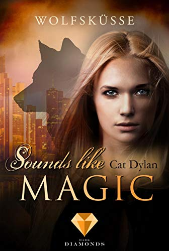 Sounds like magic 1: Wolfsküsse: (Fantasy-Liebesgeschichte) -