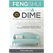 Feng Shui on a Dime: Affordable Feng Shui for Love, Wealth, Health and Success (English Edition)