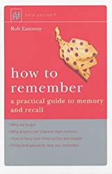 How to Remember: A Practical Guide to Memory and Recall by Rob Eastaway (2004-04-15)