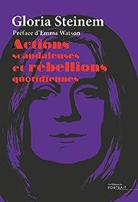 Actions scandaleuses et rébellions quotidiennes par Gloria Steinem