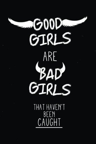 Good Girls Are Bad Girls That Havent Been Caught: Motivational Funny Journal | 120-Page College-Ruled Funny Notebook | 6 X 9 Perfect Bound Softcover por Vanguard Stationery