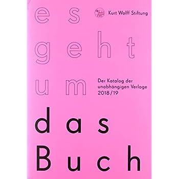 Kurt Wolff Stiftung: es geht um das buch - 13. Jahrgang: Der Katalog der unabhängigen Verlage Ausgabe 2018 / 19