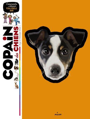 Copain des chiens: Comprendre et éduque...