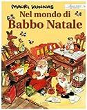 Nel mondo di Babbo Natale. Un libro su Babbo Natale e i suoi gnomi presso il monte Korvatunturi