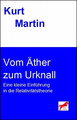 Vom Äther zum Urknall: Eine kleine Einführung in die Relativitätstheorie (Einführung in die Physik 5)