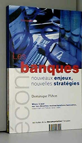 LES BANQUES : NOUVEAUX ENJEUX, NOUVELLES STRATEGIES. Mises à jour sur les récentes restructurations bancaires notamment en France (août 1999), Edition 1999 par Dominique Plihon (Broché)