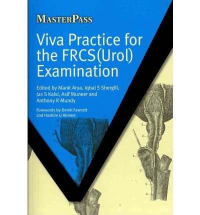 [(Viva Practice for the FRCS(Urol) Examination)] [ Edited by Manit Arya, Edited by Iqbal S. Shergill, Edited by Jas Kalsi, Edited by Asif Muneer, Edited by Anthony R. Mundy ] [March, 2010]
