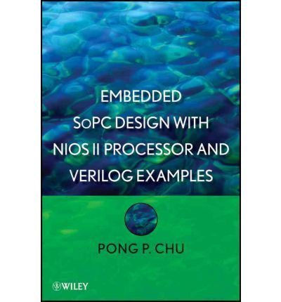 Embedded SoPC Design with Nios II Processor and Verilog Examples by Chu, Pong P. ( AUTHOR ) May-29-2012 Hardback