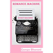 Story Machine: Romance Prompts: Can you write a book? (Creative Writing Prompts and Plots Book 5)