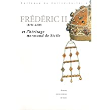Frédéric II (1194-1250) et l'héritage normand de Sicile