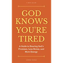 God Knows You're Tired: A Guide to Hearing God's Promises, Less Stress, and More Energy  (English Edition)