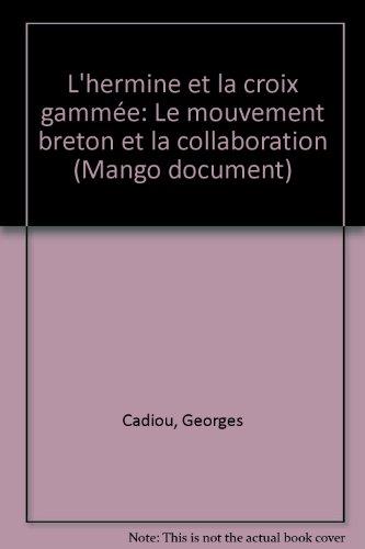 L'Hermine et La croix gammée : Le mouvement breton et la collaboration par Georges Cadiou