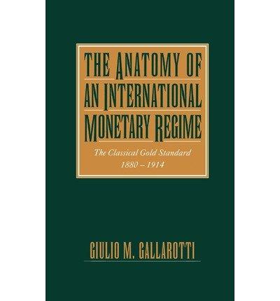[(The Anatomy of an International Monetary Regime: The Classical Gold Standard, 1880-1914 )] [Author: Guilio M Gallarotti] [Jun-1997]