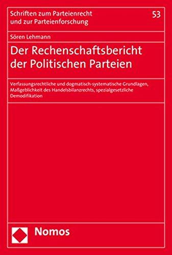 Der Rechenschaftsbericht der politischen Partei: Verfassungsrechtliche und dogmatisch-systematische Grundlagen, Maßgeblichkeit des ... und zur Parteienforschung, Band 53)