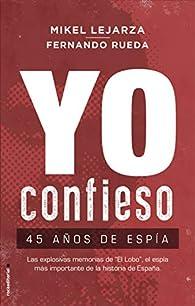 Yo confieso: 45 años de espía par Mikel Lejarza