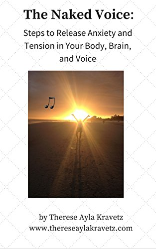 The Naked Voice: Steps to Release Anxiety and Tension in Your Body, Brain and Voice