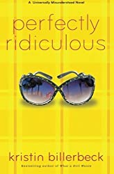 Perfectly Ridiculous: A Universally Misunderstood Novel (Perfectly Dateless) by Kristin Billerbeck (2012-07-01)