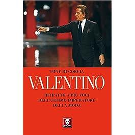 Valentino: Ritratto a più voci dell'ultimo imperatore della moda (Le comete)
