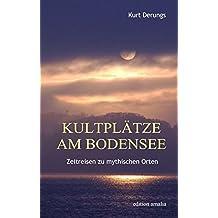 Kultplätze am Bodensee: Zeitreisen zu mythischen Orten