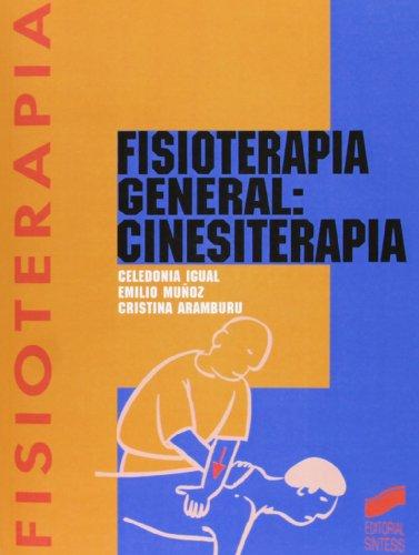 Fisioterapia general: cinesiterapia (Enfermería, fisioterapia y podología. Serie Fisioterapia) por Celedonia Igual