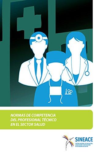 Normas de competencia del profesional técnico en el sector salud por Acreditación y Certificación de la Calidad Educativa Sistema Nacional de Evaluación
