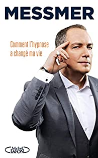 Comment l'hypnose a changé ma vie par  Messmer