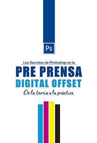 Los Secretos de Photoshop en la Pre Prensa Digital: De la teoría a la práctica
