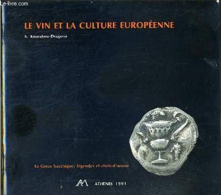 LE VIN ET LA CULTURE EUROPEENNE - LA GRECE BACCHIQUE: LEGENDES ET CHEFS-D'OEUVRE - CONFERENCE ORGANISE EN 1986 PAR L'ACADEMIE ITALIENNE DE LA VIGNE ET DU VIN.
