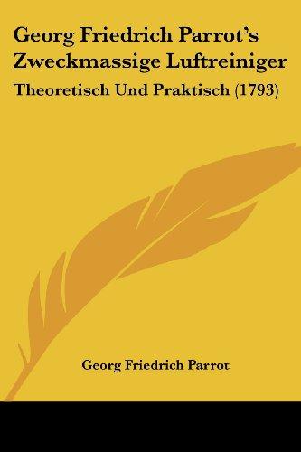 Preisvergleich Produktbild Georg Friedrich Parrot's Zweckmassige Luftreiniger: Theoretisch Und Praktisch (1793)