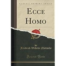 Ecce Homo (Classic Reprint) by Friedrich Wilhelm Nietzsche (2015-11-26)