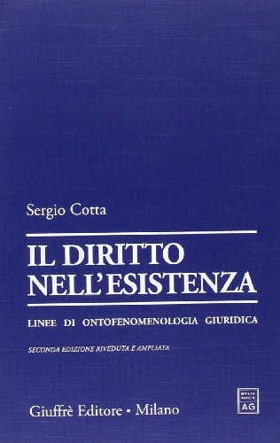 Il diritto nell'esistenza. Linee di ontofenomenologia giuridica por Sergio Cotta