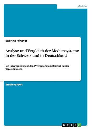 Analyse und Vergleich der Mediensysteme in der Schweiz und in Deutschland: Mit Schwerpunkt auf den Pressemarkt am Beispiel zweier Tageszeitungen