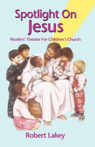 Spotlight On Jesus: Readers' Theater For Children's Church