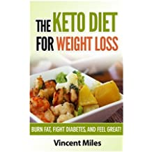 The Keto Diet For Weight Loss: Burn Fat, Fight Diabetes and Feel Great! (Keto Diet Plan,Keto Living, Ketogenic Diet Recipes, Ketogenic Diet) (Volume 1) by Vincent Miles (2014-05-02)