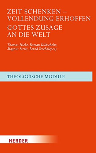 Zeit schenken - Vollendung erhoffen: Gottes Zusage an die Welt (Theologische Module)