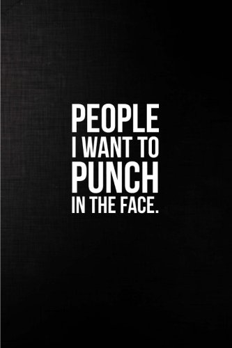 People I Want to Punch in the Face: Best Gag Gift, Notebook, Journal, Diary, Doodle Book (110 Pages, Blank, 6 x 9) (Awesome Notebooks) - 110 Punch