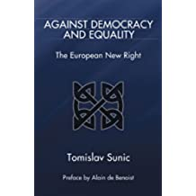 Against Democracy and Equality: The European New Right (English Edition)