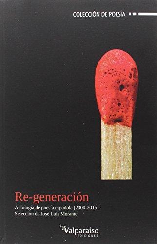 Re-generación: Antología de poesía española 2000-2015 (Colección Valparaíso de Poesía)