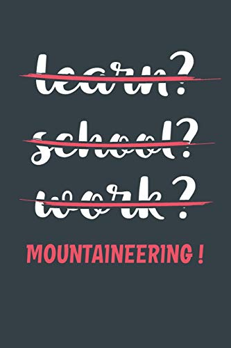 Learn? School? Work? Mountaineering !: Notebook - Great Gift for Writing notes, Scribble and Reminders | lined | 6x9 Inch | 100 Pages (Watch Black Pocket)
