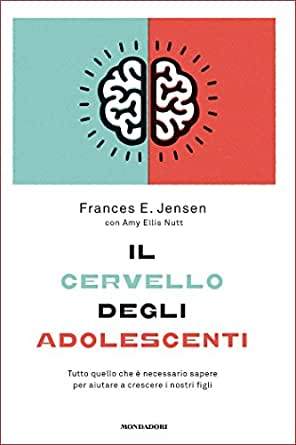 Il Cervello Degli Adolescenti Tutto Quello Che E Necessario Sapere Per Aiutare A Crescere I Nostri Figli Ebook Nutt Amy Ellis Jensen Frances E Serra Laura Amazon It Kindle Store