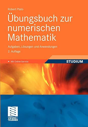 Übungsbuch zur numerischen Mathematik: Aufgaben, Lösungen und Anwendungen