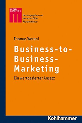 Business-to-Business-Marketing: Ein wertbasierter Ansatz (Kohlhammer Edition Marketing)